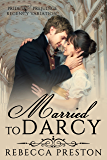 Married To Darcy: A Pride & Prejudice Regency Variation