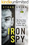 Iron Spy: The True Story of the Greatest Double Agent in World War II (Espionage)