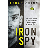 Iron Spy: The True Story of the Greatest Double Agent in World War II (Espionage) (English Edition)