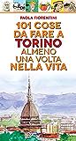 101 cose da fare a Torino almeno una volta nella vita (eNewton Manuali e Guide)