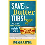 Save the Butter Tubs!: Discover Your Worth in a Disposable World