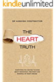 The Heart Truth: Everything You Wanted to Know About Prevention, Treatment and Reversal of Heart Disease