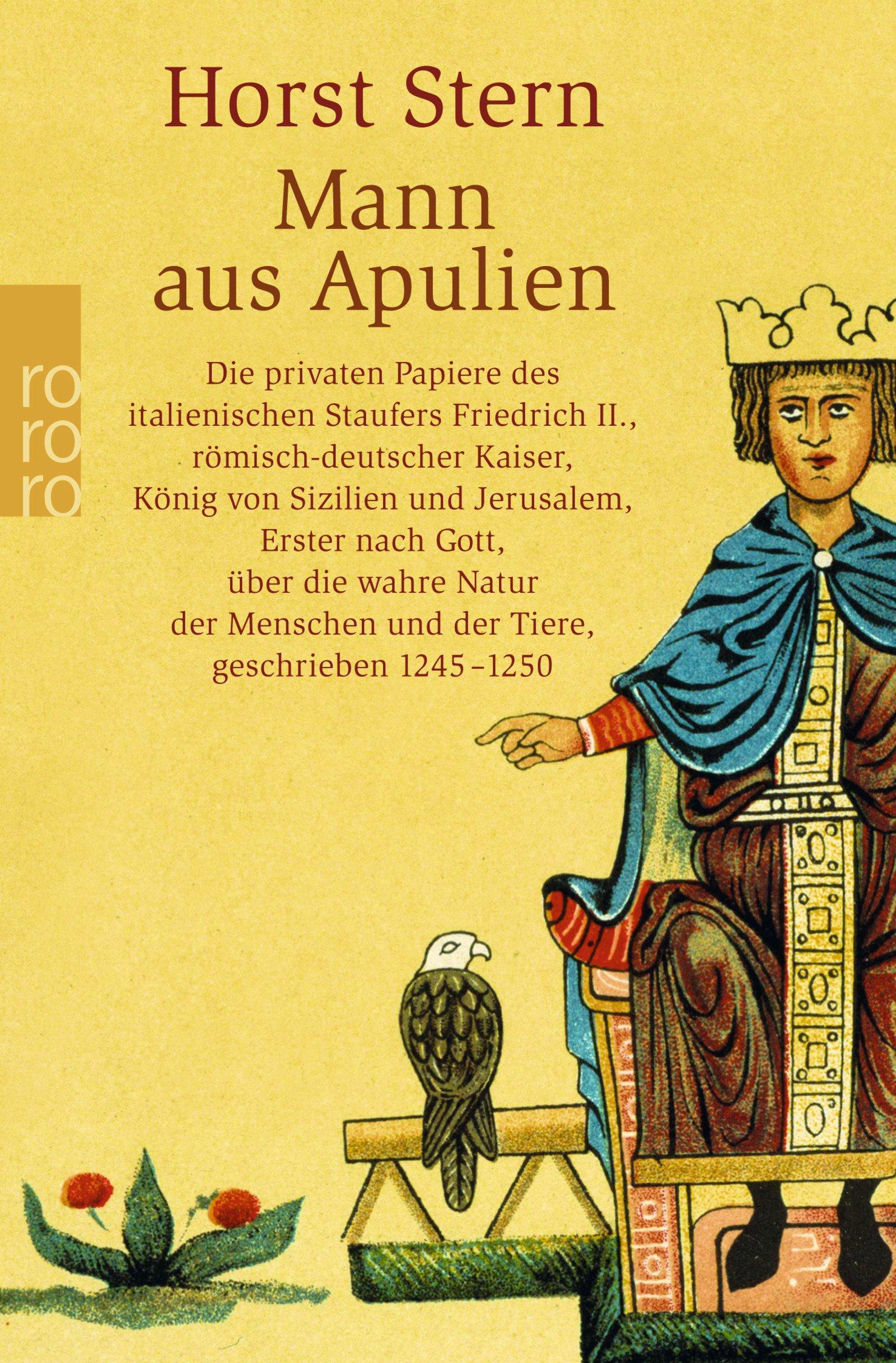 Mann aus Apulien: Die privaten Papiere des italienischen Staufers Friedrich II., römisch-deutscher Kaiser, König von Sizilien und Jerusalem, Erster ... und der Tiere, geschrieben 1245 - 1250