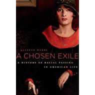 A Chosen Exile: A History of Racial Passing in American Life
