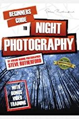 Beginners Guide to Night Photography (Beginners Guide to Photography Book 5) Kindle Edition