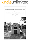 """My Experience Using """"The Bread Builders"""" Book,  or  How I Made a Masonry Wood Fired Oven"""