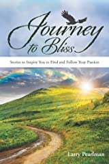 Journey to Bliss: Stories to Inspire You to Find and Follow Your Passion Kindle Edition