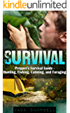 Survival: Prepper's Survival Guide - Hunting, Fishing, Canning, and Foraging (Home Defense, Foraging, Economic Collapse, Bug out bag, Bushcraft, Prepping)