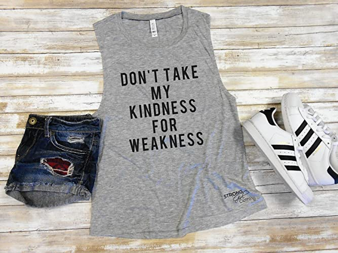 53e77ec92 Amazon.com: Don't Take my Kindness for Weakness Muscle Tank, Women's ...