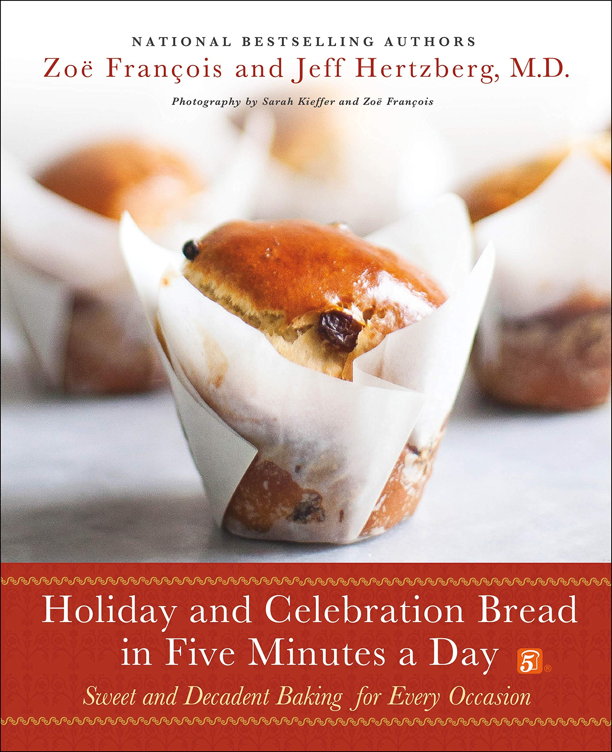 Holiday and Celebration Bread in Five Minutes a Day: Sweet and Decadent Baking for Every Occasion by St. Martin's Press