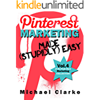 Pinterest Marketing Made (Stupidly) Easy - Vol.4 of the Punk Rock Marketing Collection (English Edition)