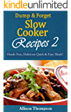 Dump & Forget Slow Cooker Recipes 2: Hassle-Free, Delicious Quick & Easy Meals!