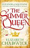 The Summer Queen: A loving mother. A betrayed wife. A queen beyond compare. (Eleanor of Aquitaine Book 1) (English Edition)