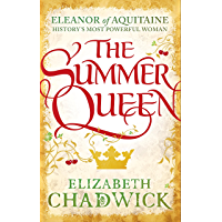 The Summer Queen: A loving mother. A betrayed wife. A queen beyond compare. (Eleanor of Aquitaine Book 1)
