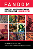 Fandom, Second Edition: Identities and Communities in a Mediated World (English Edition)