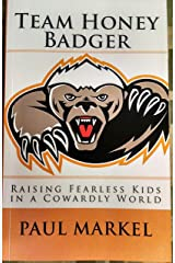 Team Honey Badger: Raising Fearless Kids in a Cowardly World Kindle Edition