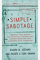 Simple Sabotage: A Modern Field Manual for Detecting and Rooting Out Everyday Behaviors That Undermine Your Workplace Kindle Edition