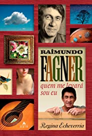 Raimundo Fagner: Quem me levará sou eu