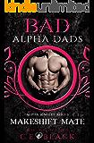 Makeshift Mate: Bad Alpha Dads, Meet Your Alpha (Alpha Singles)