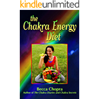 The Chakra Energy Diet: The Right Food, Relaxation, Yoga & Exercise To Look and Feel your Best!