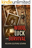 Wood, Luck & Survival: The Journey of a Father and his Son Through the Holocaust Horrors