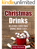 Christmas Drinks: Delicious Christmas Drink Recipes Made Easy! (Christmas Recipes)