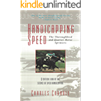 Handicapping Speed: The Thoroughbred and Quarter Horse Sprinters: A Critical Look At The Science Of Speed Handicapping