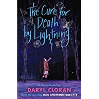 The Cure for Death by Lightening: A play adapted by Daryl Cloran from the novel by Gail Anderson-Dargatz