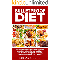 Bulletproof Diet: eat Delicious Food Recipes and Smoothies to Lose Fat fast and easy, look and feel Younger at your Best…