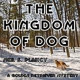 The Kingdom of Dog: Golden Retriever Mysteries, Book 2