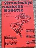 Strawinskys russische Ballette. Der Feuervogel, Petruschka, Le Sacre du Printemps