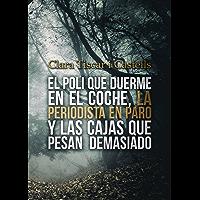 El poli que duerme en el coche, la periodista en paro y las cajas que pesan demasiado (Spanish Edition)