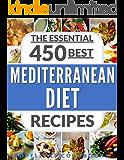 MEDITERRANEAN DIET COOKBOOK: 450 Best Mediterranean Diet Recipes (Mediterranean diet, weight loss, Mediterranean diet plan, Mediterranean cookbook, Mediterranean diet recipes, healthy recipes)
