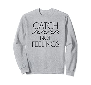 ef87306b787 Unisex Catch Waves Not Feelings Funny Sweatshirt 2XL Heather Grey