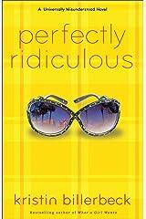 Perfectly Ridiculous (My Perfectly Misunderstood Life Book #3): A Universally Misunderstood Novel Kindle Edition