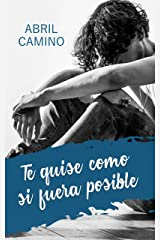 Te quise como si fuera posible (Spanish Edition) Kindle Edition