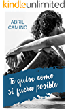 Te quise como si fuera posible (Spanish Edition)