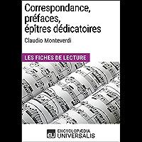 Correspondance, préfaces, épîtres dédicatoires de Claudio Monteverdi: Les Fiches de Lecture d'Universalis (French Edition)
