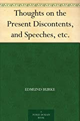 Thoughts on the Present Discontents, and Speeches, etc. Kindle Edition