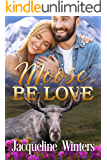 Moose Be Love: A Small Town Contemporary Romance (A Sunset Ridge Sweet Romance Book 1)