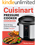 Cuisinart Pressure Cooker Cookbook: Easy & Delicious Electric Pressure Cooker Recipes for Your Cuisinart Pressure Cooker