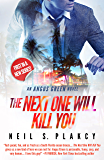 The Next One Will Kill You: An Angus Green Novel (Angus Green Series Book 1)
