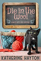 Die in the Wool: A Knitty Kitty Cozy Mystery Kindle Edition