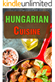 Hungarian Cuisine: Authentic Recipes of Hungary