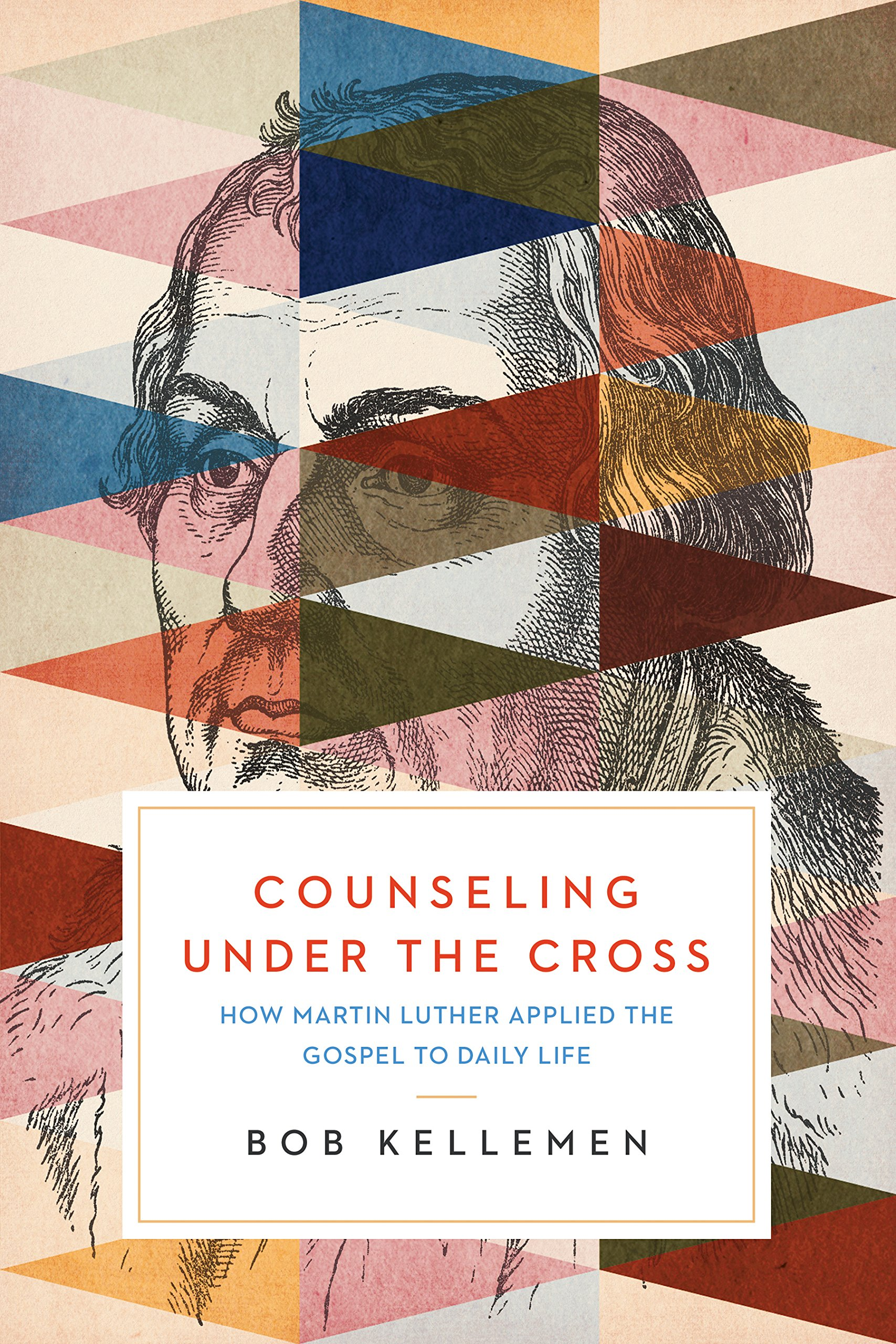 Counseling Under the Cross: How Martin Luther Applied the Gospel to Daily  Life: Bob Kellemen: 9781945270215: Amazon.com: Books