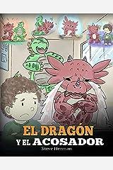 El Dragón y el Acosador: (Dragon and The Bully): Un adorable cuento infantil para enseñarles a los niños cómo lidiar con el acoso escolar. (My Dragon Books Español nº 5) (Spanish Edition) Kindle Edition