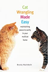 Cat Wrangling Made Easy: Maintaining Peace and Sanity in Your Multicat Home (Made Easy Series) Paperback