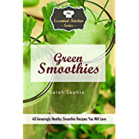 Green Smoothies: Simple Green Smoothie Recipes are delicious additions to your meal plan! (English Edition)