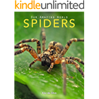 Spiders: Amazing Pictures & Fun Facts on Animals in Nature (Our Amazing World Series Book 7)