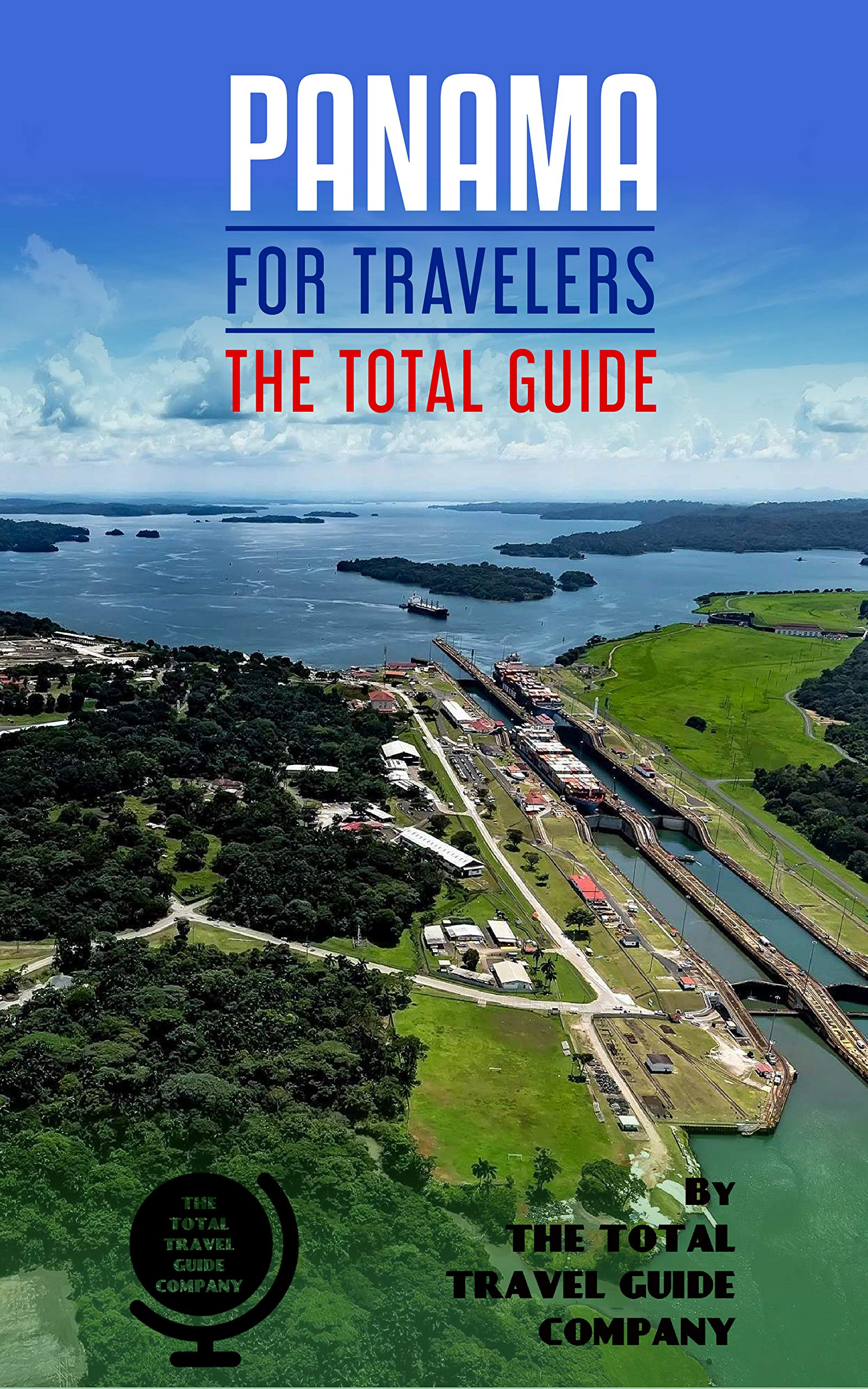 PANAMA FOR TRAVELERS. The Total Guide   The Comprehensive Traveling Guide For All Your Traveling Needs. By THE TOTAL TRAVEL GUIDE COMPANY  English Edition